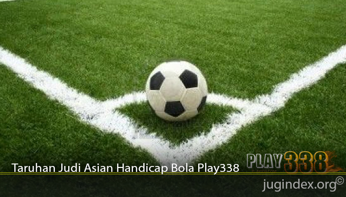 Taruhan Judi Asian Handicap Bola Play338